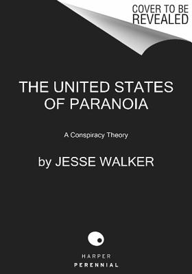 The United States of Paranoia By Walker, Jesse
