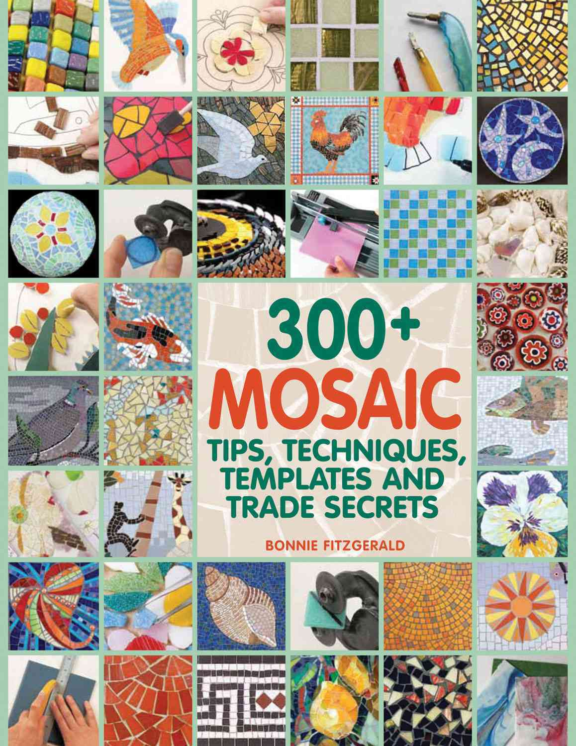 300+ Mosaic Tips, Techniques, Templates and Trade Secrets By Fitzgerald, Bonnie